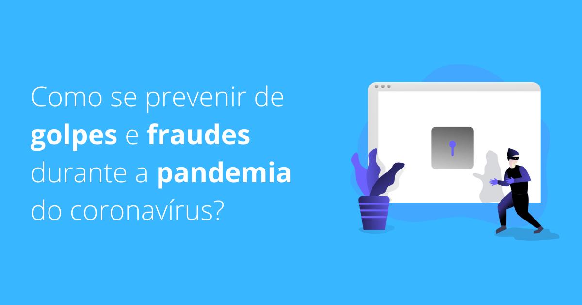 Como se prevenir de golpes e fraudes durante a pandemia do coronavírus