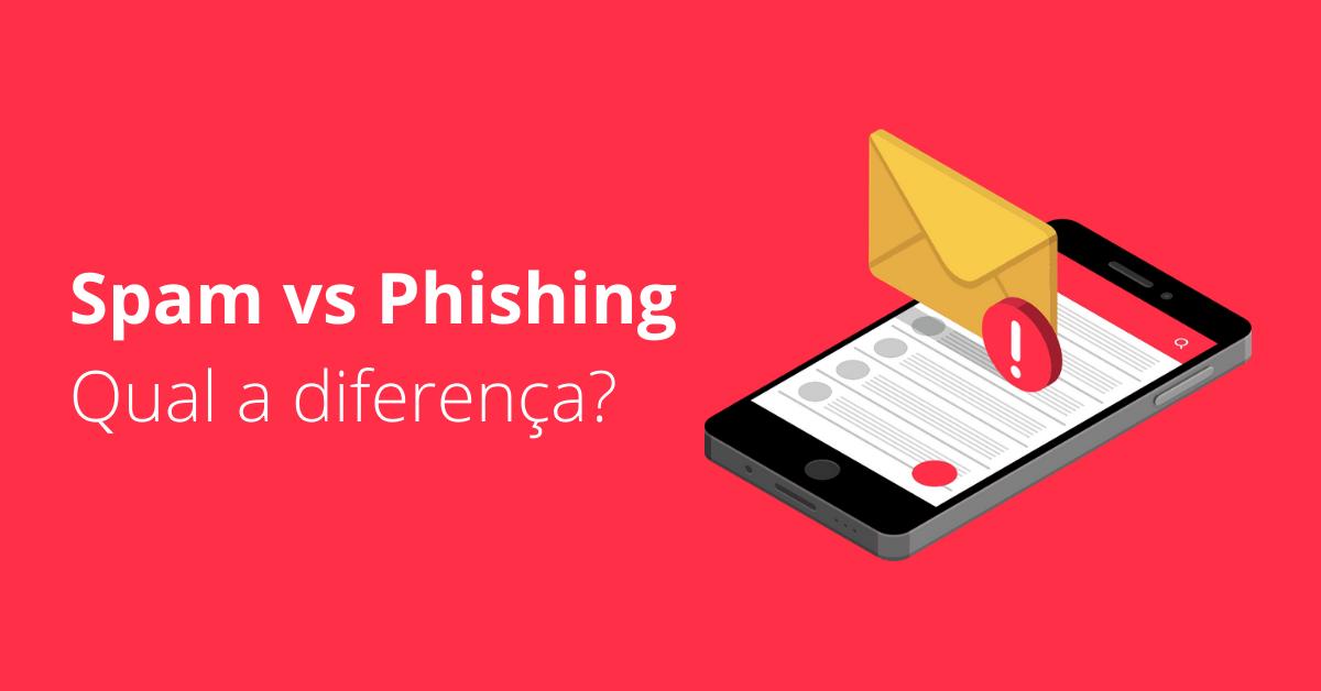 Spamvs Phishing Qual a diferença