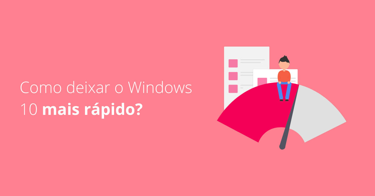 Como deixar o Windows 10 mais rápido