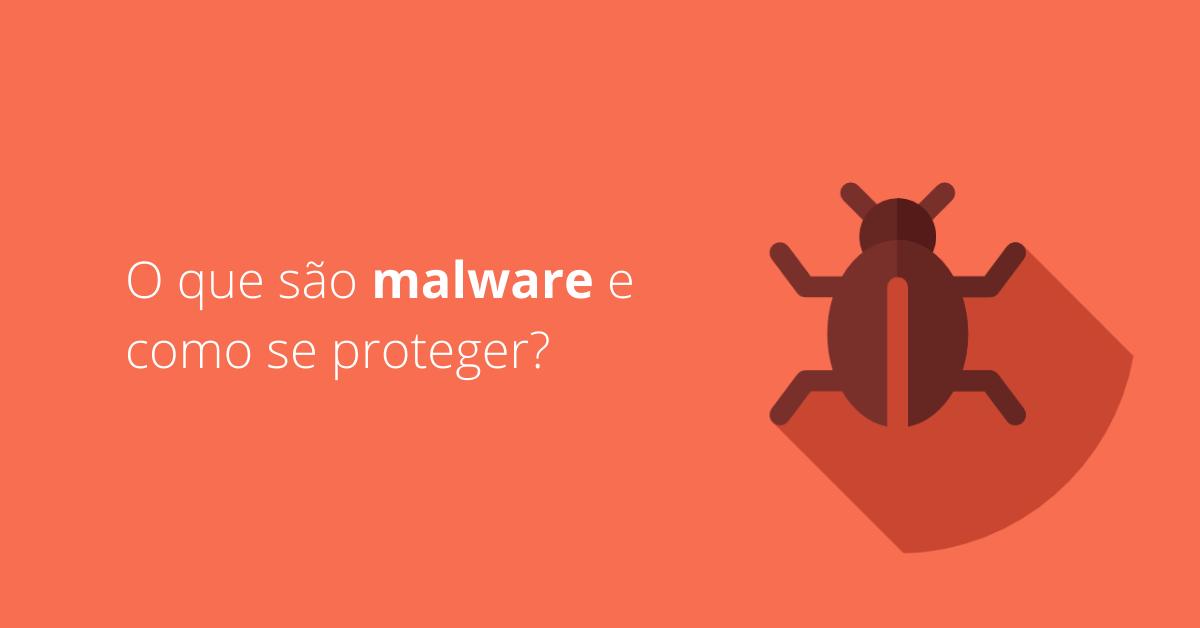 O que são malware e como se proteger