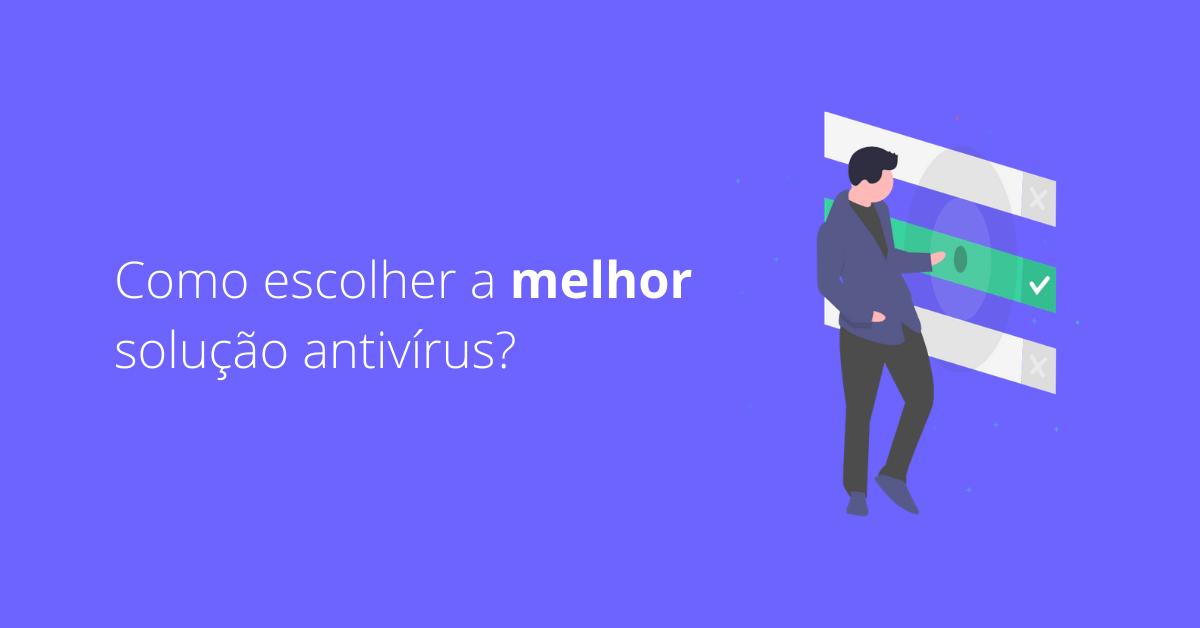 Como escolher a melhor solução antivírus